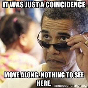 Obamawtf - It was just a coincidence Move along. Nothing to see here.