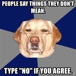 """Racist Dawg - people say things they don't mean. type """"no"""" if you agree."""
