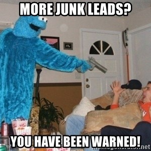 Bad Ass Cookie Monster - More junk leads? You have been warned!