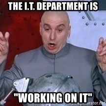 """austin powers dr - THE I.T. DEPARTMENT IS """"WORKING ON IT"""""""