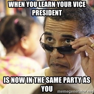 Obamawtf - when you learn your vice president is now in the same party as you