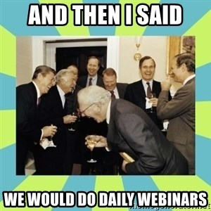 reagan white house laughing - And then i said we would do daily webinars