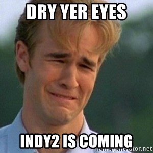 Crying Dawson - Dry yer eyes Indy2 is coming