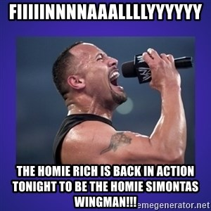 The Rock Catchphrase - FiIiiinnnnaaallllyyyyyy The homie rich is back in action tonight to be the homie simontas wingman!!!