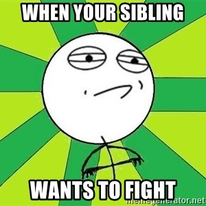 Challenge Accepted 2 - When your sibling  WANTS TO FIGHT
