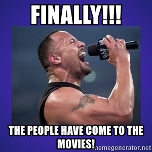 The Rock Catchphrase - finally!!! the people have come to the movies!