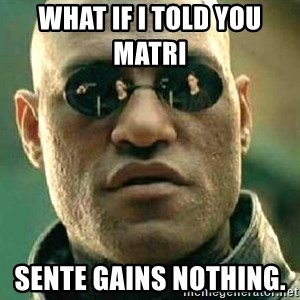 What if I told you / Matrix Morpheus - What if i told you matri      Sente gains nothing.