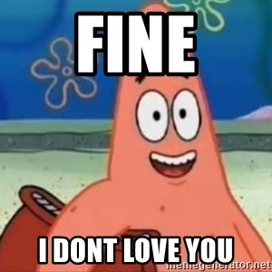 Happily Oblivious Patrick - Fine I dont love you