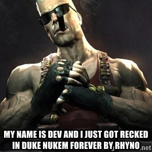 Duke Nukem Forever -  my name is dev and i just got recked in Duke nukem forever by rhyno
