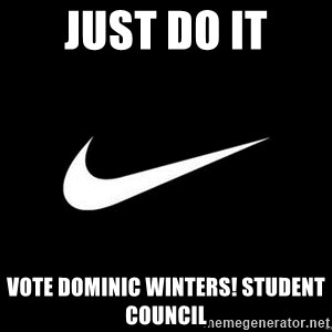 Nike swoosh - Just do it Vote Dominic winters! Student council