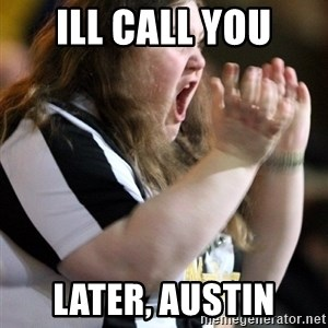 Screaming Fatty - Ill call you Later, Austin