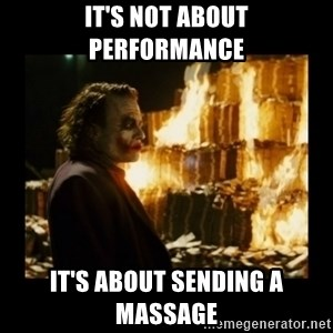 Not about the money joker - It's not about performance It's about sending a massage