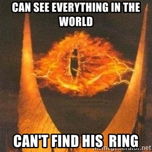 Eye of Sauron - CAN SEE EVERYTHING IN THE WORLD CAN'T FIND HIS  RING