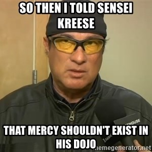 Steven Seagal Mma - So then i told sensei kreese That mercy shouldn't exist in his dojo