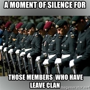 Moment Of Silence - A moment of silence for   those members  Who have leave clan