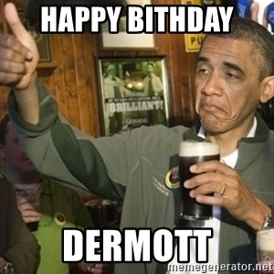 THUMBS UP OBAMA - Happy bithday  Dermott