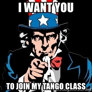 I Want You - I Want YOU to join my tango class