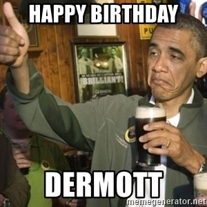 THUMBS UP OBAMA - Happy birthday  Dermott