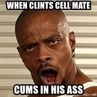Niggawizard - when clints cell mate cums in his ass