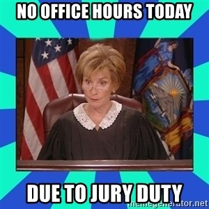 Judge Judy - No Office Hours Today Due to Jury duty