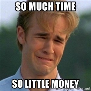 90s Problems - So much Time So Little Money