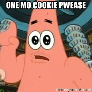 Patrick Says - One Mo cookie pwease