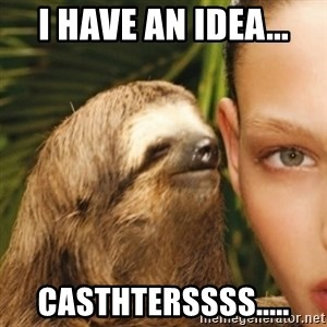Whisper Sloth - i HAVE an idea... casthterssss.....