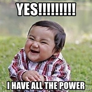 Evil Plan Baby - yEs!!!!!!!!! I have all the power
