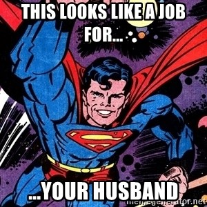 Badass Superman - This looks like a job for... ...your husband