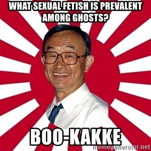 Crazy Perverted Japanese Businessman - What sexual fetish is prevalent among ghosts? boo-kakke