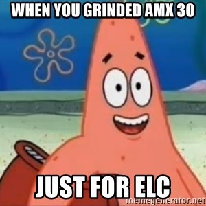 Happily Oblivious Patrick - when you grinded amx 30 just for elc
