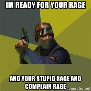 Counter Strike - im ready for your rage and your stupid rage and complain rage