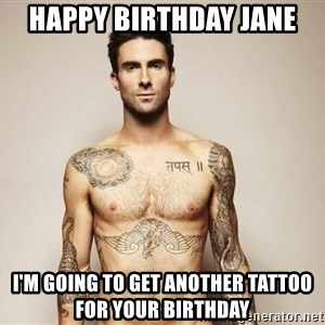 Adam Levine - Happy Birthday Jane I'm going to get another tattoo for your birthday