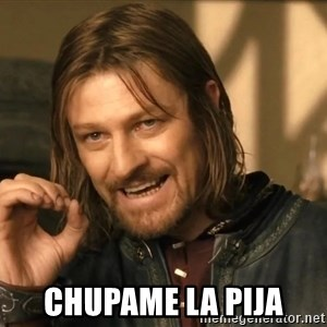 One does not simply HD -  chupame la pija
