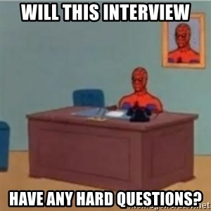 60s spiderman behind desk - Will this interview Have any hard questions?