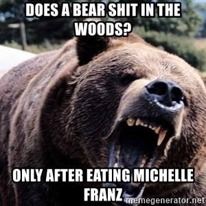 Bear week - does a bear shit in the woods? only after eating Michelle Franz