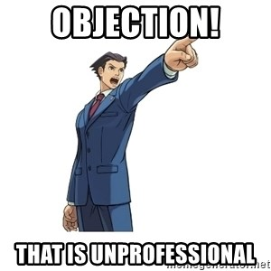 OBJECTION - OBJECTION! That is unprofessional