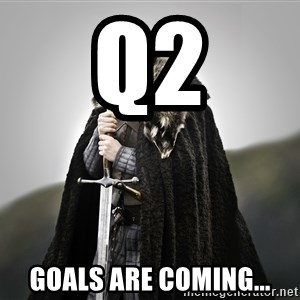 ned stark as the doctor - Q2 Goals are coming...