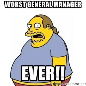 Comic Book Guy Worst Ever - WORST GENERAL MANAGER  EVER!!