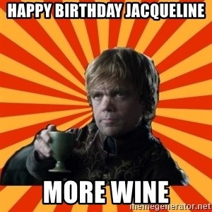 Tyrion Lannister - Happy birthday jacQueline More wine
