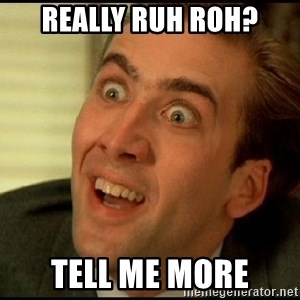 You Don't Say Nicholas Cage - Really ruh roh? tell me more