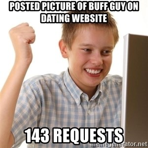 Noob kid - Posted picture of buff guy on dating website 143 requests
