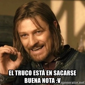 One does not simply HD -  El truco está en sacarse buena nota :v