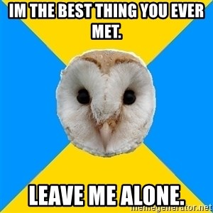 Bipolar Owl - im the best thing you ever met. leave me alone.