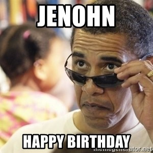 Obamawtf - Jenohn Happy birthday