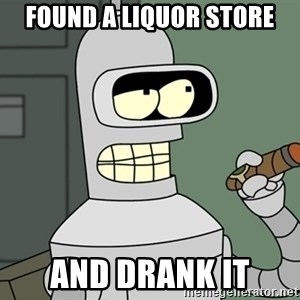 Typical Bender - found a Liquor Store And drank it
