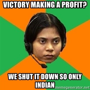 Stereotypical Indian Telemarketer - Victory making a proFit? We shut it down so only indian