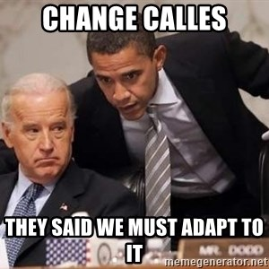 Obama Biden Concerned - Change calles they said we must adapt to it