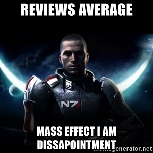 Mass Effect - ReViews average Mass effect i am Dissapointment