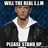 Eminem - Will the real E.J.M Please stand up